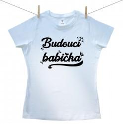 Dámské tričko s krátkým rukávem Budoucí babička